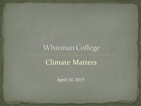 Climate Matters April 10, 2015. Institutional History/Core Values Institutional Policies Structural Framework Students, Faculty, Staff, Alumni Social.
