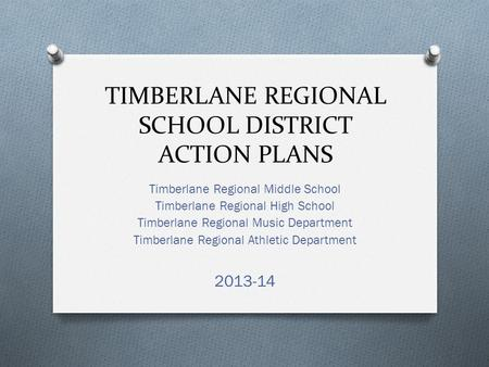 TIMBERLANE REGIONAL SCHOOL DISTRICT ACTION PLANS Timberlane Regional Middle School Timberlane Regional High School Timberlane Regional Music Department.