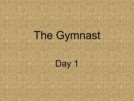 The Gymnast Day 1. Concept Talk Why do people try to change themselves?