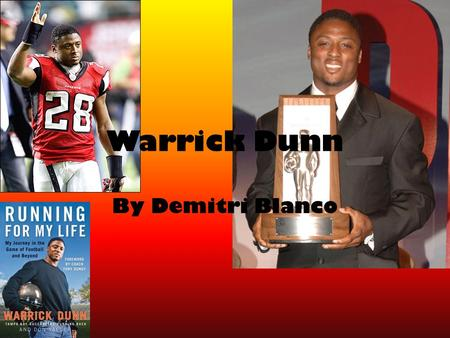Warrick Dunn By Demitri Blanco. Early Life Dunn was born in Baton Rouge, Louisiana on January 5 th, 1975. Was raised by his hardworking single mother.