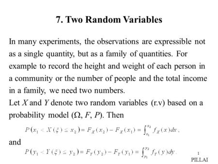 1 7. Two Random Variables In many experiments, the observations are expressible not as a single quantity, but as a family of quantities. For example to.