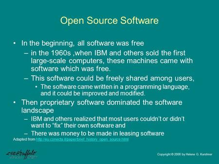Open Source Software In the beginning, all software was free –in the 1960s,when IBM and others sold the first large-scale computers, these machines came.