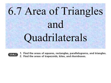 6.7 Area of Triangles and Quadrilaterals
