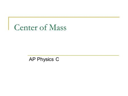 Center of Mass AP Physics C. Momentum of point masses Up to the point in the course we have treated everything as a single point in space no matter how.