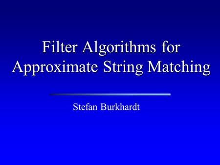 Filter Algorithms for Approximate String Matching Stefan Burkhardt.