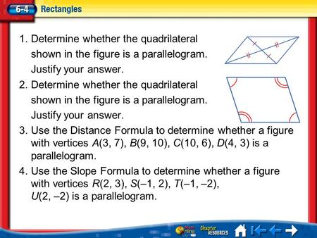 Lesson 4 Menu 1.Determine whether the quadrilateral shown in the figure is a parallelogram. Justify your answer. 2.Determine whether the quadrilateral.