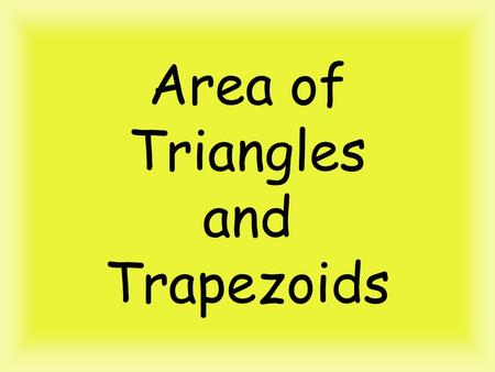 Area of Triangles and Trapezoids. Area of a Triangle Formula to MEMORIZE!!!!