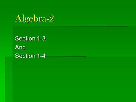 Algebra-2 Section 1-3 And Section 1-4. Quiz 1-2 1. Simplify 1. Simplify -4y – x + 10x + y 2. Is x = -2 a solution to following equation? 3. Solve.
