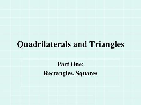 Quadrilaterals and Triangles Part One: Rectangles, Squares.