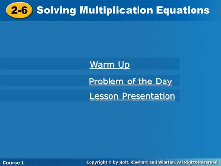 Course 1 2-6 Solving Multiplication Equations Course 1 Warm Up Warm Up Lesson Presentation Lesson Presentation Problem of the Day Problem of the Day.
