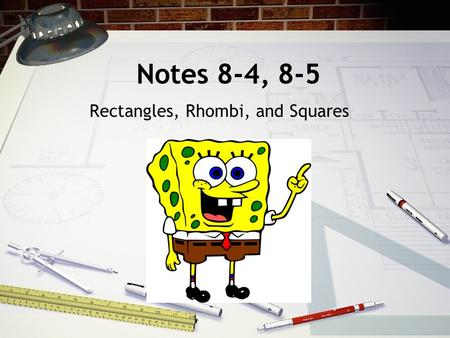 Notes 8-4, 8-5 Rectangles, Rhombi, and Squares. A rectangle is a quadrilateral with four right angles. What is a Rectangle?