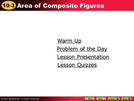 10-3 Area of Composite Figures Warm Up Warm Up Lesson Presentation Lesson Presentation Problem of the Day Problem of the Day Lesson Quizzes Lesson Quizzes.
