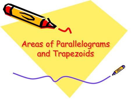 Areas of Parallelograms and Trapezoids. A parallelogram has two sets of parallel lines.