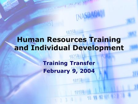 Human Resources Training and Individual Development Training Transfer February 9, 2004.