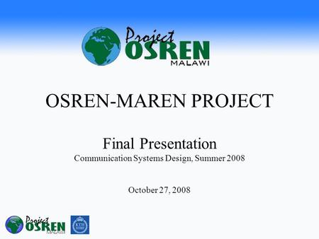 OSREN-MAREN PROJECT Final Presentation Communication Systems Design, Summer 2008 October 27, 2008.