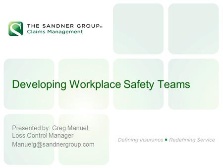 Developing Workplace Safety Teams Presented by: Greg Manuel, Loss Control Manager