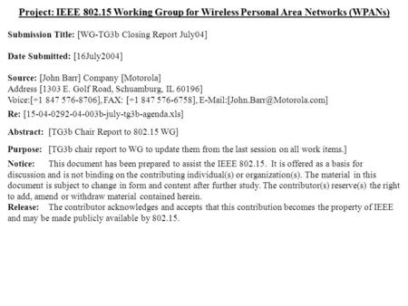 Doc.: IEEE 802.15-04/0395r1 Submission July 2004 Dr. John R. Barr, MotorolaSlide 1 Project: IEEE 802.15 Working Group for Wireless Personal Area Networks.