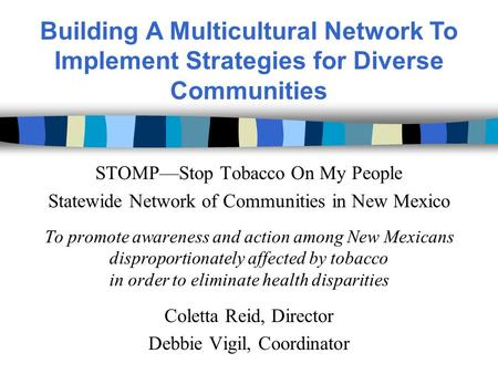 STOMP—Stop Tobacco On My People Statewide Network of Communities in New Mexico To promote awareness and action among New Mexicans disproportionately affected.