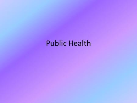 Public Health. What is public health? The prevention of disease and promotion of health through organized efforts and education of society and individuals.