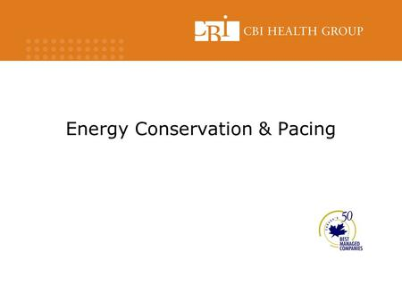 Energy Conservation & Pacing. Introduction What is Energy Conservation? Using efficient methods to perform daily living tasks to reduce fatigue, control.