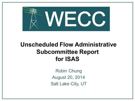 Unscheduled Flow Administrative Subcommittee Report for ISAS Robin Chung August 20, 2014 Salt Lake City, UT.
