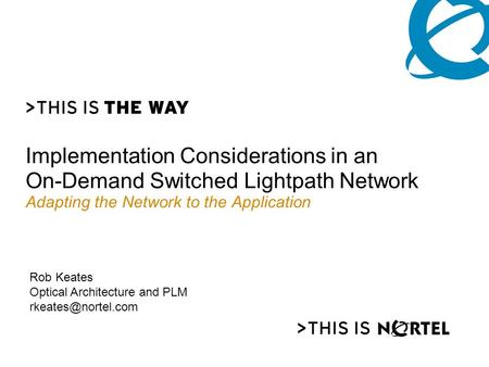 Implementation Considerations in an On-Demand Switched Lightpath Network Adapting the Network to the Application Rob Keates Optical Architecture and PLM.