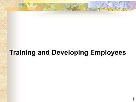 1 Training and Developing Employees. 2 The Training Process Training refers to the methods used to give new or present employees the skills they need.
