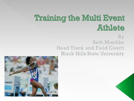  First things first………………find common training traits with the events (drills, physiological systems needed, etc….)  Speed, speed endurance, strength,