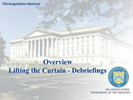 Overview Lifting the Curtain - Debriefings FAI Acquisition Seminar.