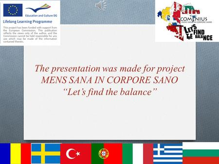 "The presentation was made for project MENS SANA IN CORPORE SANO ""Let's find the balance"""