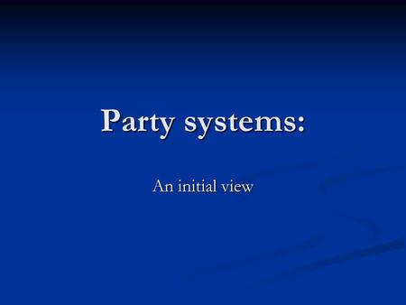 Party systems: An initial view. Midterm Thursday, Feb. 26 th Thursday, Feb. 26 th Two parts: Two parts: Part I Short essays: Briefly comment on the validity.