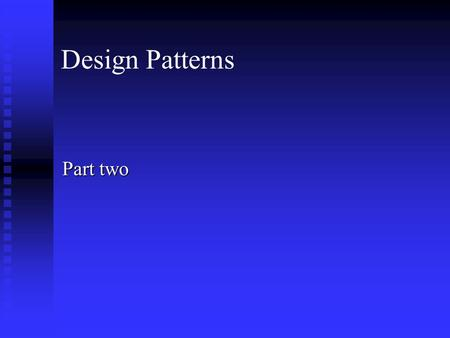 Design Patterns Part two. Structural Patterns Concerned with how classes and objects are composed to form larger structures Concerned with how classes.