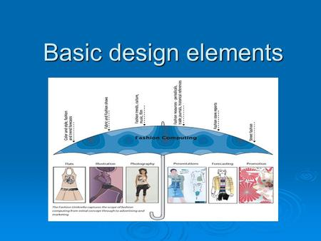Basic design elements. Fashion designers  Types of—can include  Self employed  Design-house designers  Designers for manufacturers.