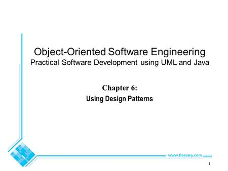 Object-Oriented Software Engineering Practical Software Development using UML and Java Chapter 6: Using Design Patterns 1.