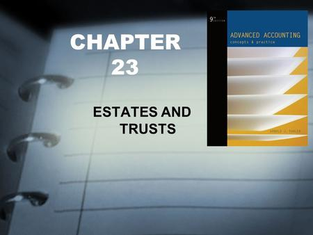 CHAPTER 23 ESTATES AND TRUSTS. FOCUS OF CHAPTER 23 The Role Accountants Play in Estate Planning Principal Versus Income Accounting for Estates Accounting.