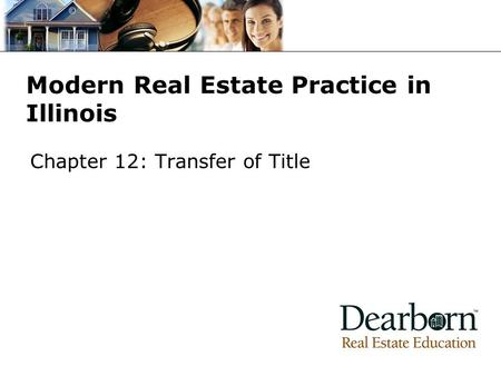 Modern Real Estate Practice in Illinois Chapter 12: Transfer of Title.