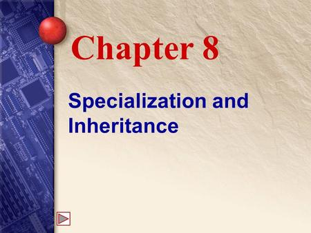 Specialization and Inheritance Chapter 8. 8 Specialization Specialized classes inherit the properties and methods of the parent or base class. A dog is.