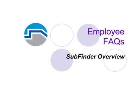 Employee FAQs SubFinder Overview. FAQs Do I have to have touch-tone service to access the SubFinder system? No, but you do need a telephone that can be.