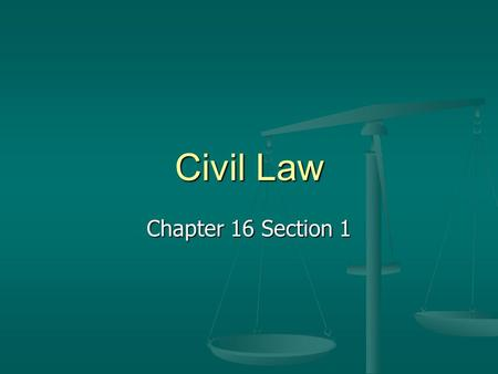 Civil Law Chapter 16 Section 1. Civil Cases Plaintiff claims to have suffered and seeks damages Plaintiff claims to have suffered and seeks damages Damages-