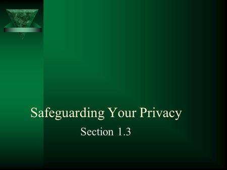 Safeguarding Your Privacy Section 1.3. Safeguarding Your Privacy 1. What is Identity Theft? 2. Research a story on identity theft and be prepared to report.