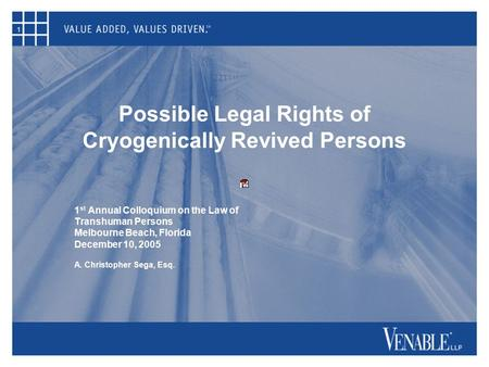 1 Possible Legal Rights of Cryogenically Revived Persons 1 st Annual Colloquium on the Law of Transhuman Persons Melbourne Beach, Florida December 10,