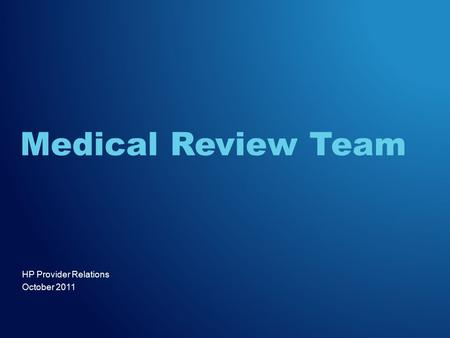 HP Provider Relations October 2011 Medical Review Team.