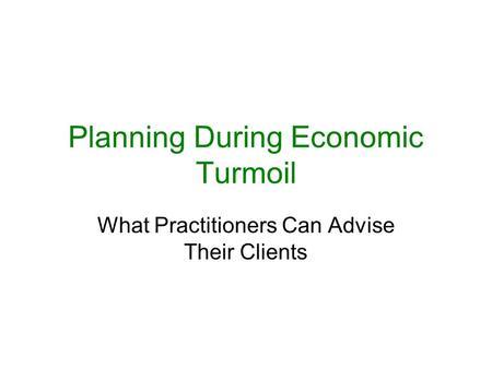 Planning During Economic Turmoil What Practitioners Can Advise Their Clients.