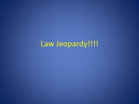 Law Jeopardy!!!!. Chapter 1 & 3Chapter 4Chapter 5Chapter 6Hodgepodge 100 200 300 400 500 Right Side of Room CenterLeft Side of Room Final Jeopardy.