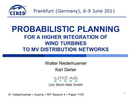 Frankfurt (Germany), 6-9 June 2011 W. Niederhuemer – Austria – RIF Session 4 – Paper 1100 1 PROBABILISTIC PLANNING FOR A HIGHER INTEGRATION OF WIND TURBINES.