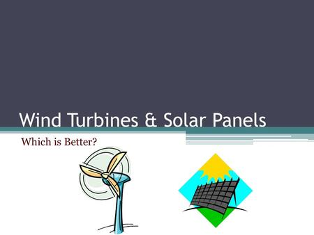 Wind Turbines & Solar Panels Which is Better?. Technology Comparisons On average a turbine will produce 3 million KWh of Electricity per year Commercial.