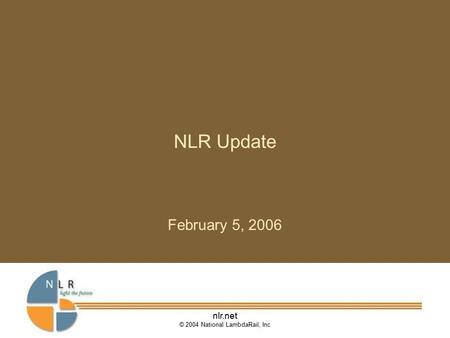 Nlr.net © 2004 National LambdaRail, Inc NLR Update February 5, 2006.