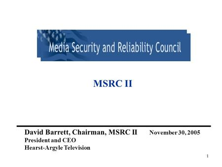 1 MSRC II David Barrett, Chairman, MSRC II November 30, 2005 President and CEO Hearst-Argyle Television.