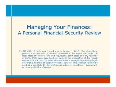 Managing Your Finances: A Personal Financial Security Review © 2011 VSA, LP Valid only if used prior to January 1, 2012. The information, general principles.