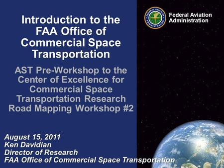 Introduction to the FAA Office of Commercial Space Transportation AST Pre-Workshop to the Center of Excellence for Commercial Space Transportation Research.